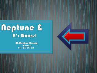 Neptune &                  It's Moons!