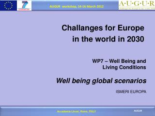 WP7 –  Well  Being and  Living Conditions  Well being global scenarios ISMERI EUROPA