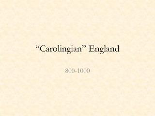 """Carolingian"" England"