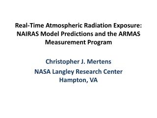 Christopher J. Mertens NASA Langley Research Center Hampton, VA