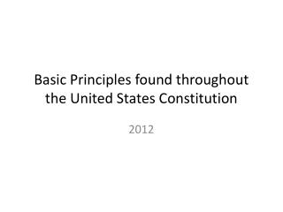 Basic Principles found throughout the United States Constitution