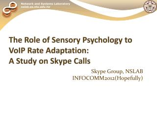 The Role of Sensory Psychology to VoIP  Rate Adaptation :  A  Study on Skype Calls