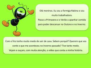 Olá meninos. Eu sou a formiga Rabina e sou muito trabalhadora.