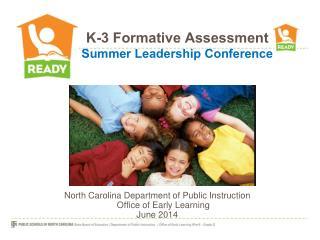K-3 Formative  Assessment Summer Leadership Conference