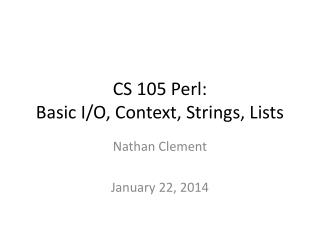 CS 105 Perl: Basic I/O, Context, Strings, Lists