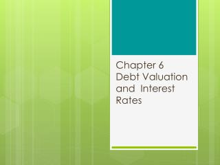 Chapter 6 Debt Valuation  and� Interest Rates