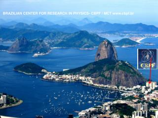 BRAZILIAN CENTER FOR RESEARCH IN PHYSICS- CBPF / MCT cbpf.br