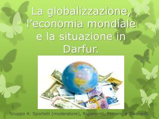 La globalizzazione, l�economia mondiale e la situazione in  Darfur .