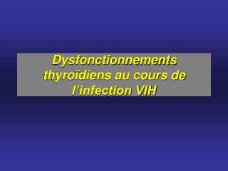Dysfonctionnements thyro diens au cours de l infection VIH