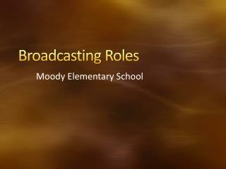 Broadcasting Roles