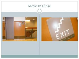 Move In Close