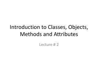 Introduction to Classes, Objects, Methods and Attributes