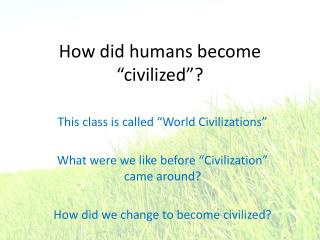 "How did humans become ""civilized""?"