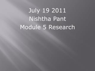July 19 2011 Nishtha Pant Module 5 Research