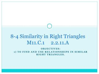 8-4 Similarity in Right Triangles M11.C.1     2.2.11.A