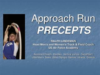 Approach Run PRECEPTS  RALPH LINDEMAN Head Men s and Women s Track  Field Coach US Air Force Academy  Assistant Coach Hu