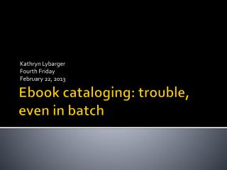 Ebook cataloging: trouble, even in batch