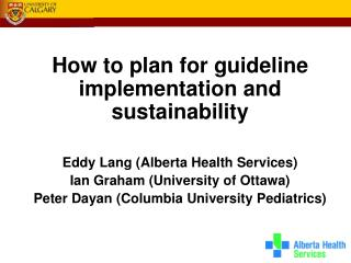 How to plan for guideline implementation and sustainability  Eddy Lang (Alberta Health Services)