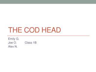 The Cod  HEad