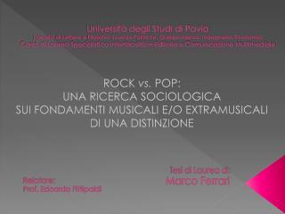 ROCK  vs.  POP:  UNA RICERCA SOCIOLOGICA  SUI FONDAMENTI MUSICALI E/O EXTRAMUSICALI