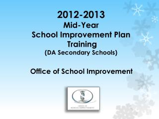2012-2013 Mid-Year  School Improvement Plan  Training (DA  Secondary Schools)