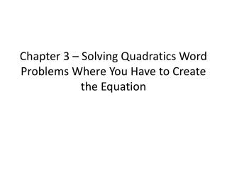 Chapter 3 � Solving Quadratics Word Problems Where You Have to Create the Equation