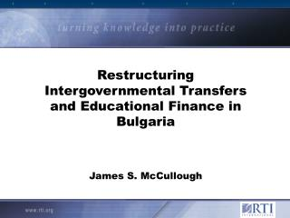 Restructuring Intergovernmental Transfers and Educational Finance in Bulgaria   James S. McCullough