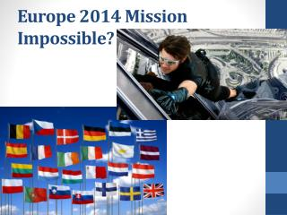 Europe 2014 Mission Impossible?