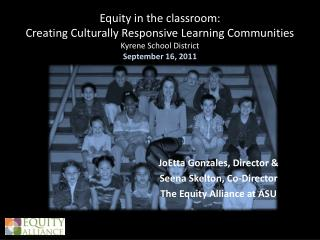 JoEtta Gonzales, Director & Seena Skelton, Co-Director The Equity Alliance at ASU