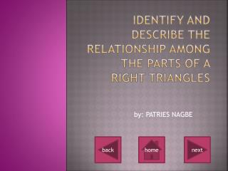 Identify and describe the relationship among the parts of a right triangles