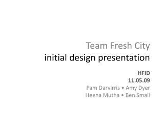 Team Fresh City initial  d esign  p resentation