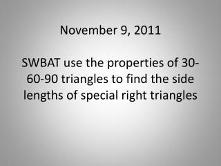 SWBAT use the properties of 30-60-90 triangles to find the side lengths of special right triangles