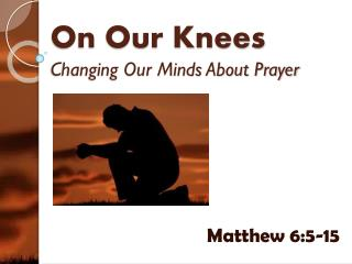 On Our Knees Changing Our Minds About Prayer
