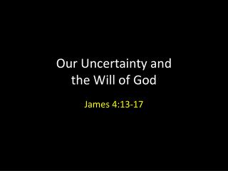 Our Uncertainty  and  the  Will of God