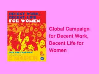 Global Campaign  for Decent Work,  Decent Life for  Women