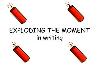 EXPLODING THE MOMENT in writing