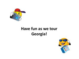 Have fun as we tour Georgia!