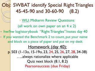 Obj :  SWBAT identify Special  R ight Triangles 45-45-90 and 30-60-90    (8.2)