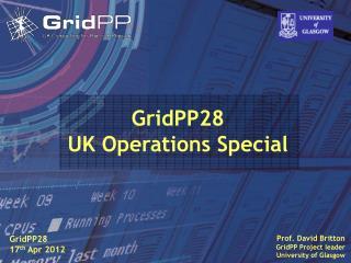 Prof. David Britton GridPP  Project leader University of Glasgow