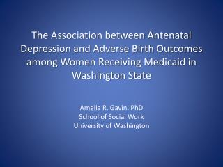 Amelia R. Gavin, PhD School of Social Work University of Washington