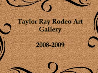 Taylor Ray Rodeo Art Gallery 2008-2009