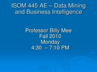 ISOM 445 AE – Data Mining and Business Intelligence