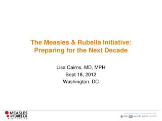 The Measles & Rubella Initiative: Preparing for the Next Decade