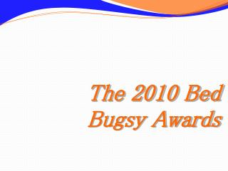 The 2010 Bed Bugsy Awards