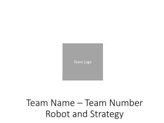 Team Name – Team Number Robot and Strategy