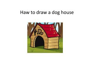 Haw to draw a dog house