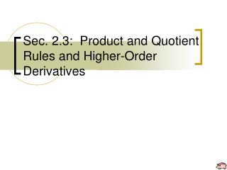 Sec. 2.3:  Product and Quotient Rules and Higher-Order Derivatives