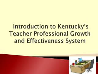 Introduction to Kentucky's  Teacher Professional Growth and Effectiveness System