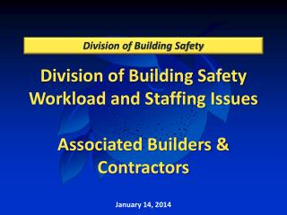 Division of Building Safety Workload and Staffing Issues Associated Builders & Contractors