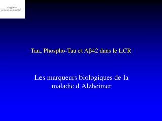 Tau, Phospho-Tau et A42 dans le LCR